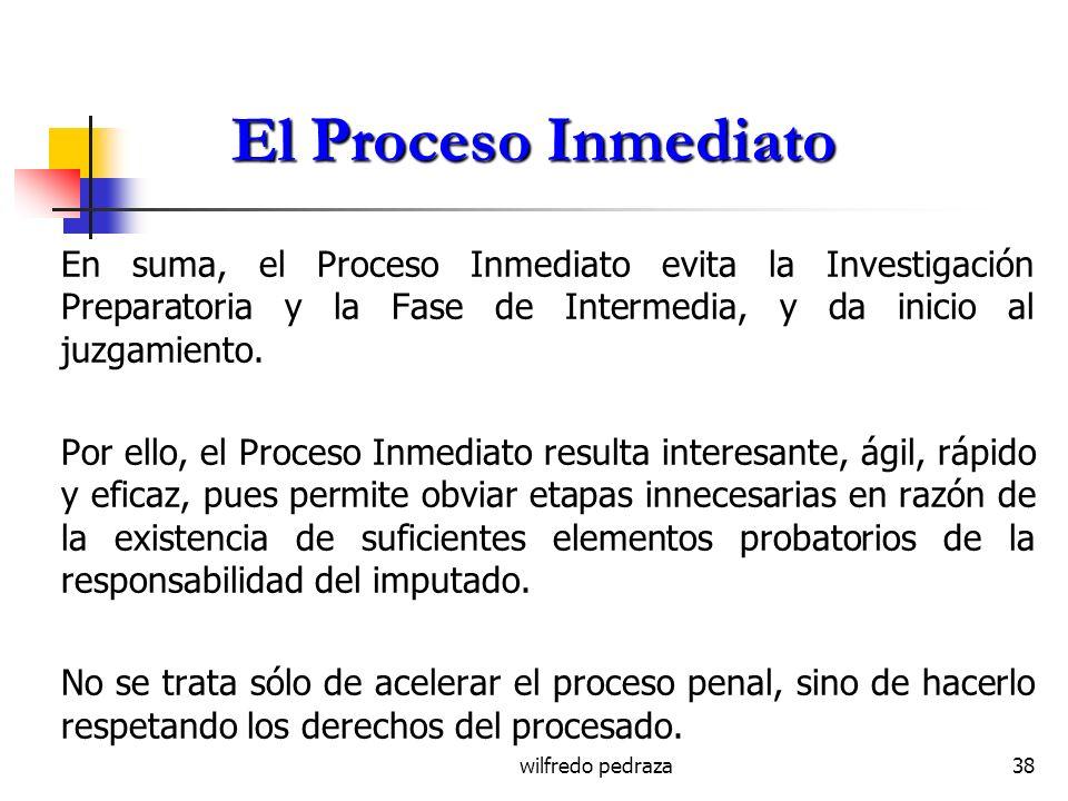 El Proceso Inmediato En suma, el Proceso Inmediato evita la Investigación Preparatoria y la Fase de Intermedia, y da inicio al juzgamiento.