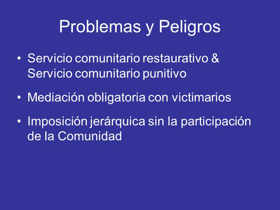 Problemas y Peligros Servicio comunitario restaurativo & Servicio comunitario punitivo. Mediación obligatoria con victimarios.