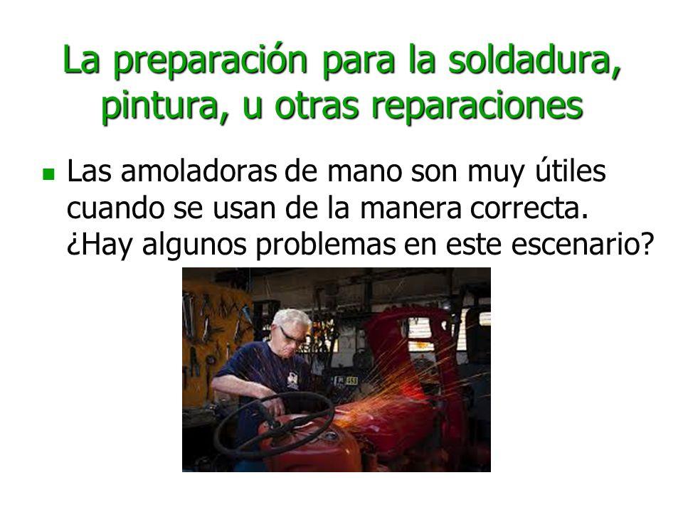 La preparación para la soldadura, pintura, u otras reparaciones