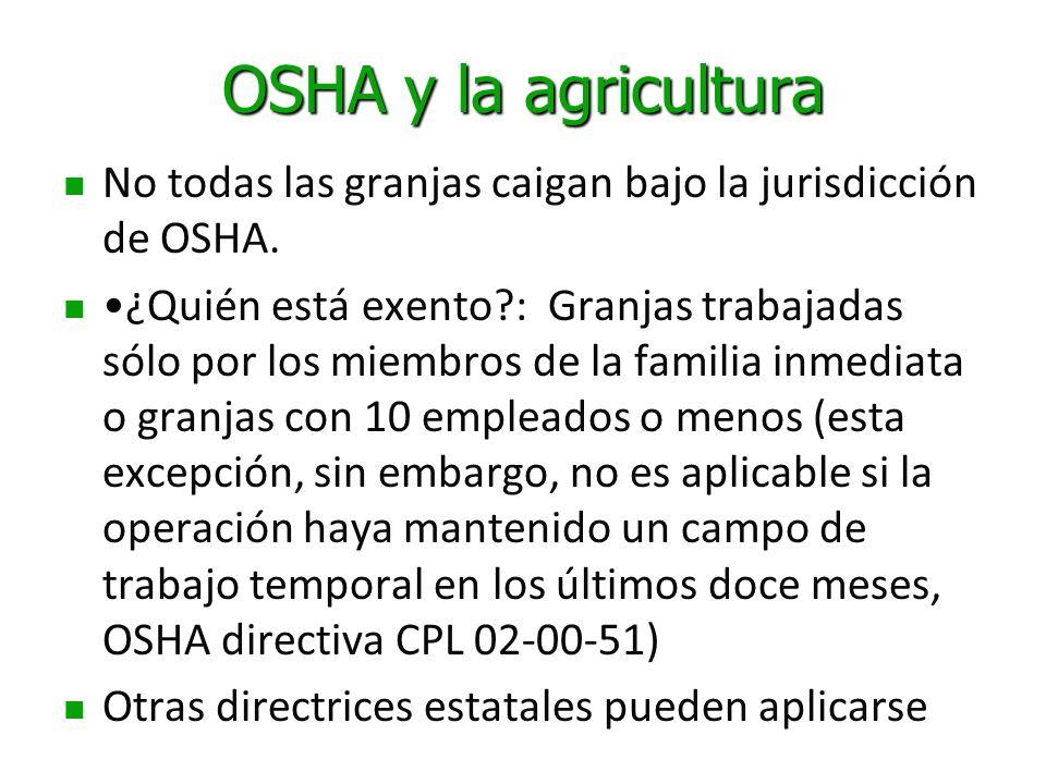 OSHA y la agricultura No todas las granjas caigan bajo la jurisdicción de OSHA.