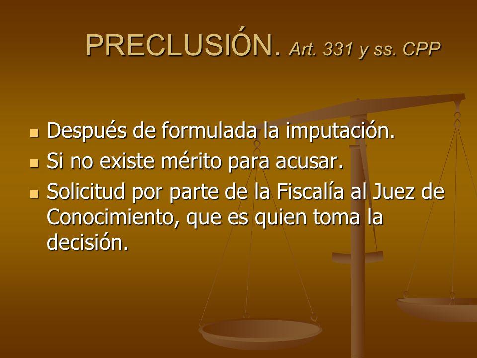 PRECLUSIÓN. Art. 331 y ss. CPP Después de formulada la imputación.