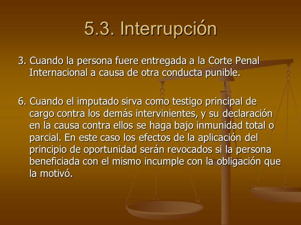 5.3. Interrupción 3. Cuando la persona fuere entregada a la Corte Penal Internacional a causa de otra conducta punible.