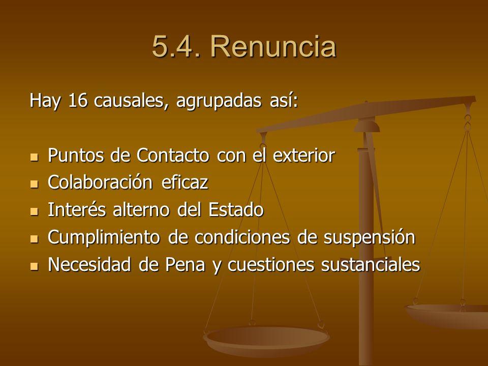 5.4. Renuncia Hay 16 causales, agrupadas así:
