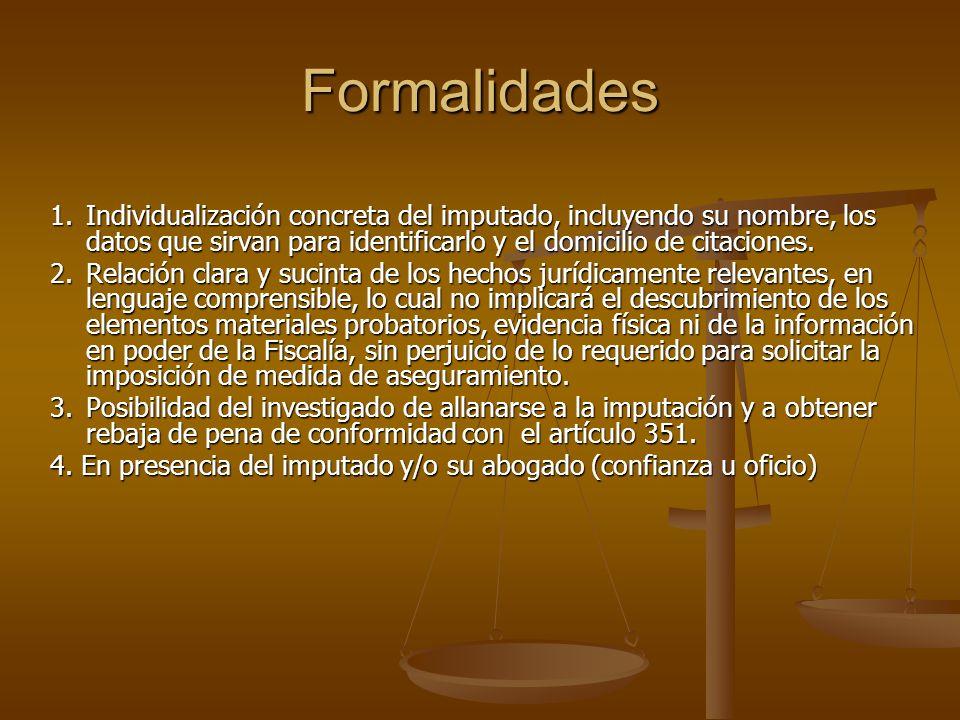 Formalidades 1. Individualización concreta del imputado, incluyendo su nombre, los datos que sirvan para identificarlo y el domicilio de citaciones.