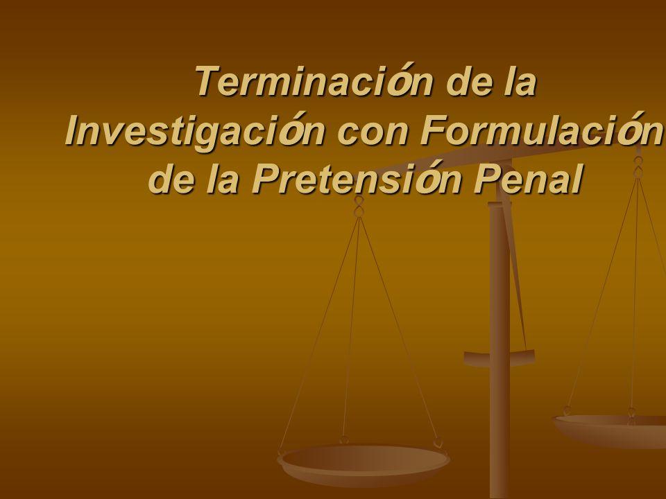 Terminación de la Investigación con Formulación de la Pretensión Penal