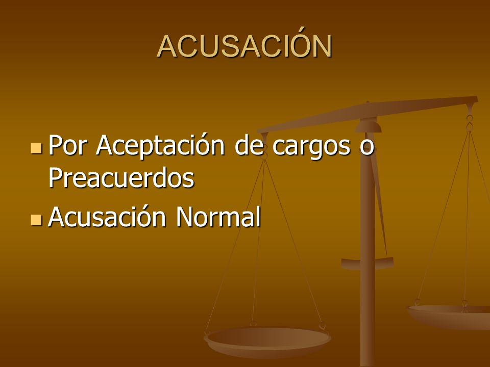 ACUSACIÓN Por Aceptación de cargos o Preacuerdos Acusación Normal