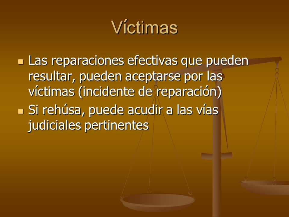 Víctimas Las reparaciones efectivas que pueden resultar, pueden aceptarse por las víctimas (incidente de reparación)