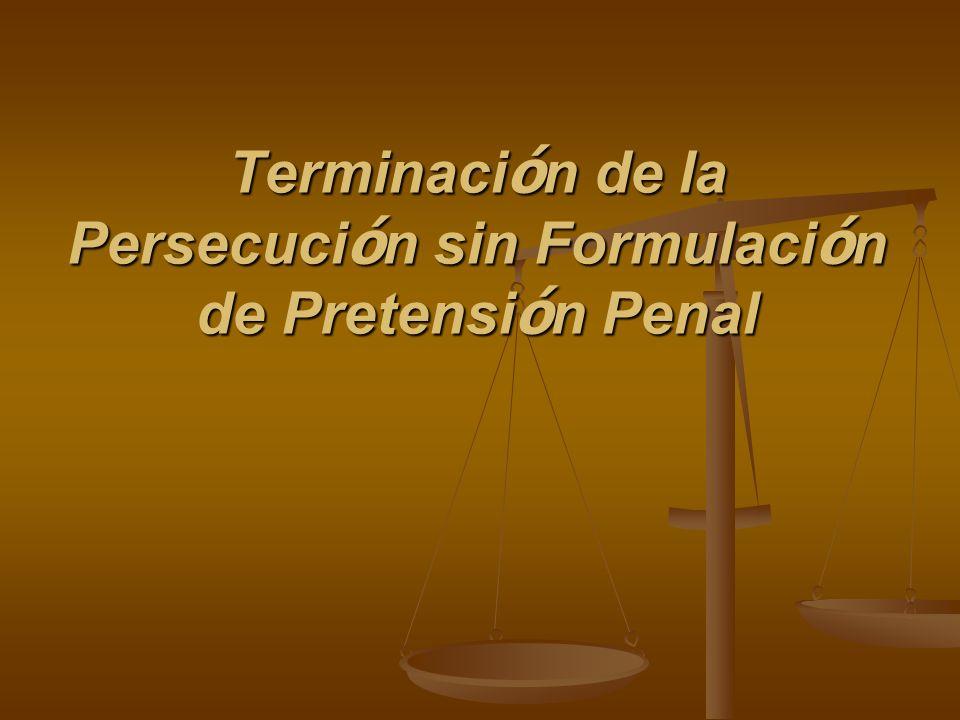 Terminación de la Persecución sin Formulación de Pretensión Penal