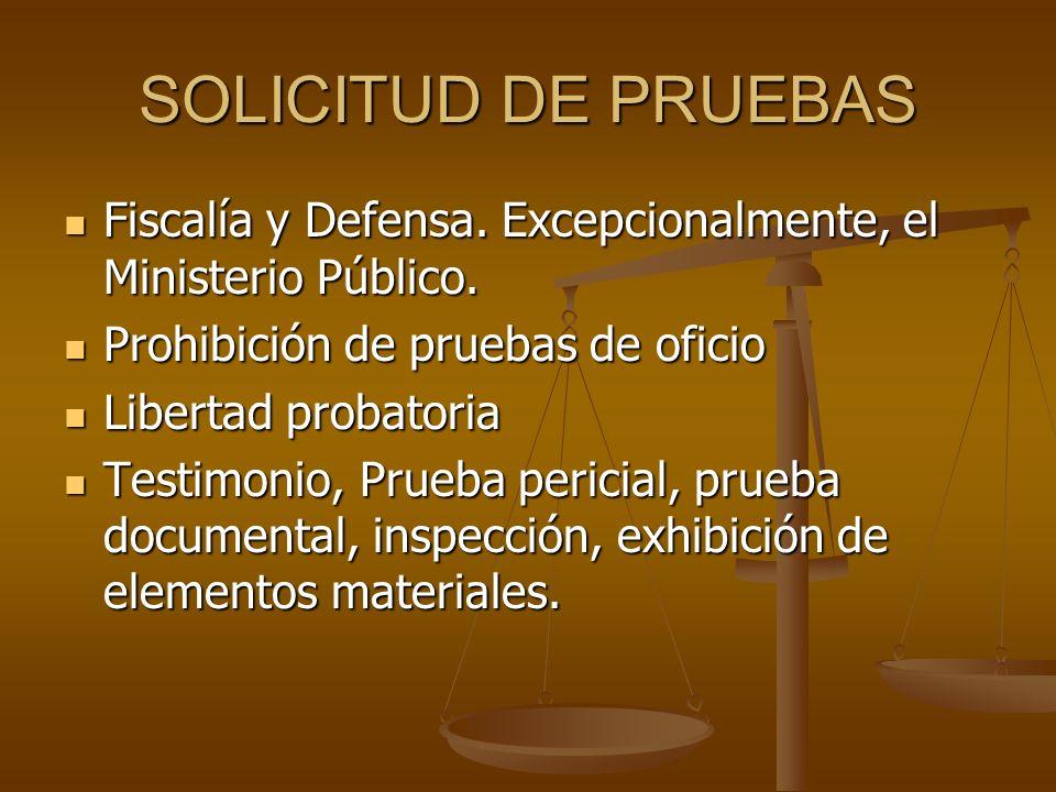 SOLICITUD DE PRUEBAS Fiscalía y Defensa. Excepcionalmente, el Ministerio Público. Prohibición de pruebas de oficio.