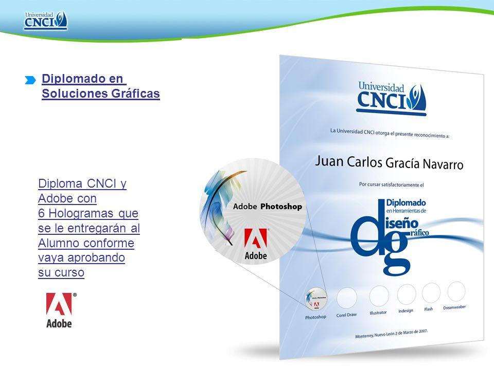 Diplomado en Soluciones Gráficas. Diploma CNCI y Adobe con. 6 Hologramas que se le entregarán al.