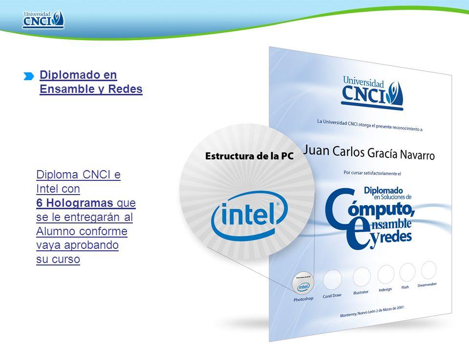 Diplomado en Ensamble y Redes. Diploma CNCI e Intel con. 6 Hologramas que se le entregarán al. Alumno conforme vaya aprobando.