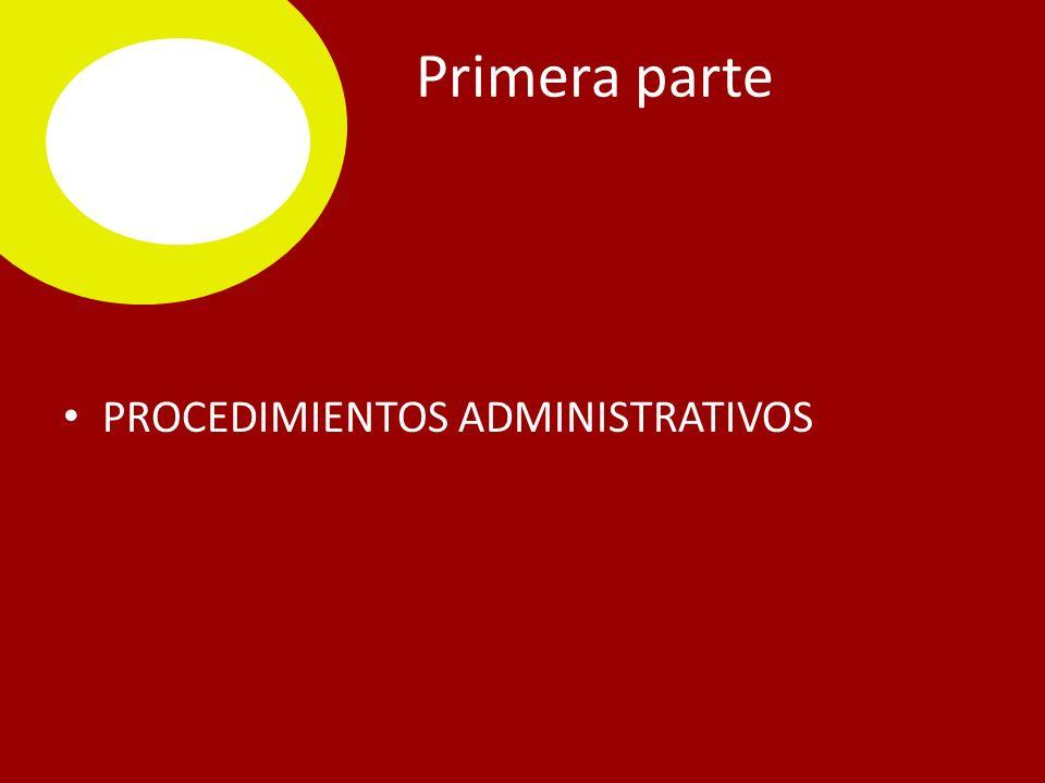 Primera parte PROCEDIMIENTOS ADMINISTRATIVOS