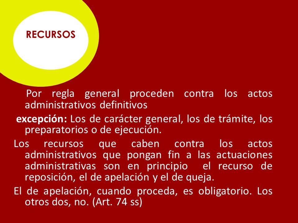 RECURSOS Por regla general proceden contra los actos administrativos definitivos.