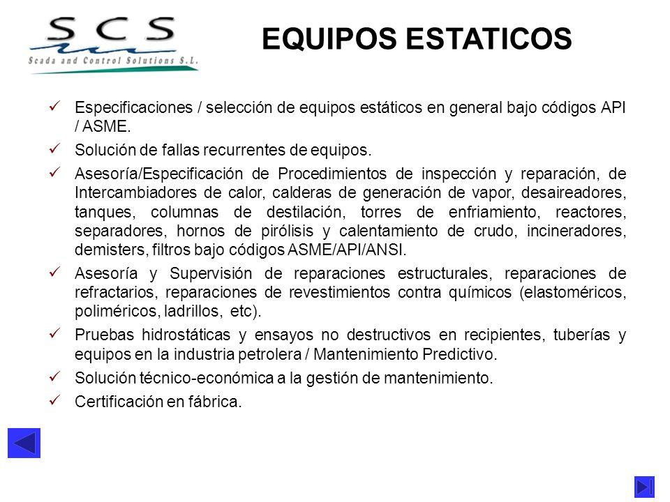 EQUIPOS ESTATICOS Especificaciones / selección de equipos estáticos en general bajo códigos API / ASME.