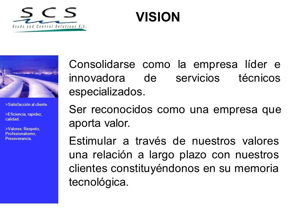 VISION Consolidarse como la empresa líder e innovadora de servicios técnicos especializados. >Satisfacción al cliente.