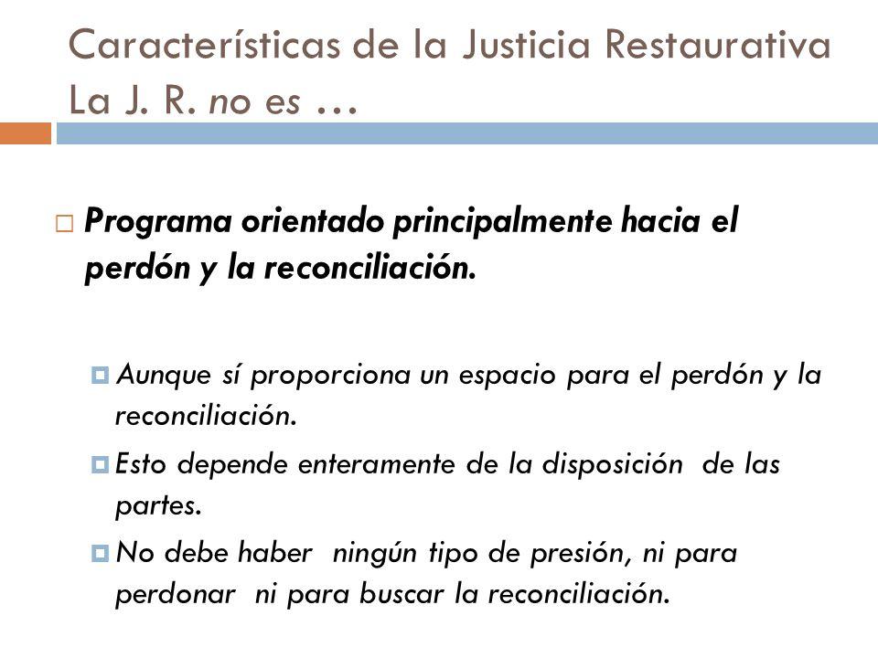Características de la Justicia Restaurativa La J. R. no es …