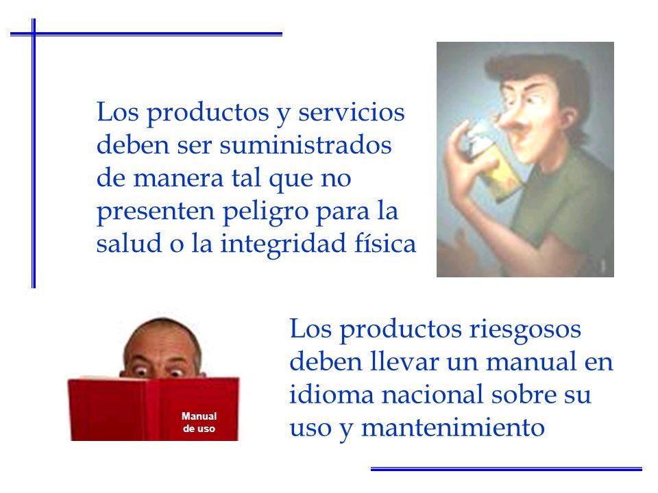 Los productos y servicios deben ser suministrados de manera tal que no presenten peligro para la salud o la integridad física