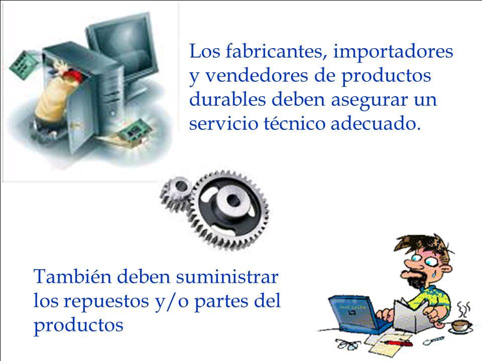 Los fabricantes, importadores y vendedores de productos durables deben asegurar un servicio técnico adecuado.