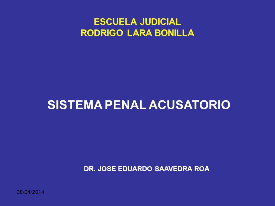 SISTEMA PENAL ACUSATORIO DR. JOSE EDUARDO SAAVEDRA ROA