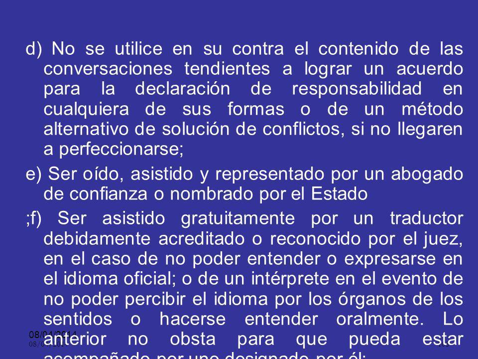 d) No se utilice en su contra el contenido de las conversaciones tendientes a lograr un acuerdo para la declaración de responsabilidad en cualquiera de sus formas o de un método alternativo de solución de conflictos, si no llegaren a perfeccionarse;