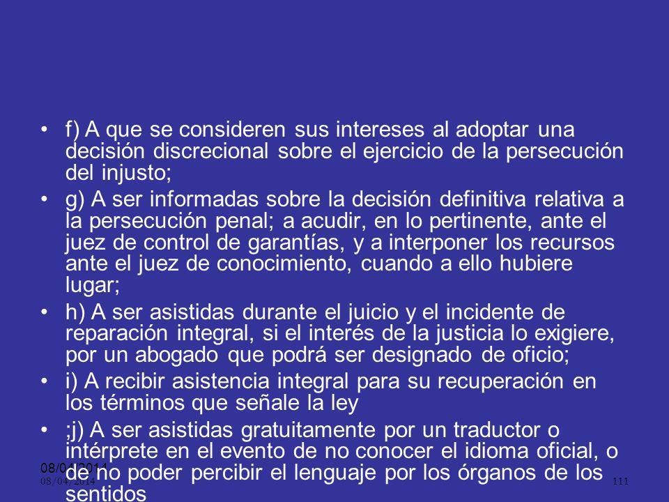 f) A que se consideren sus intereses al adoptar una decisión discrecional sobre el ejercicio de la persecución del injusto;