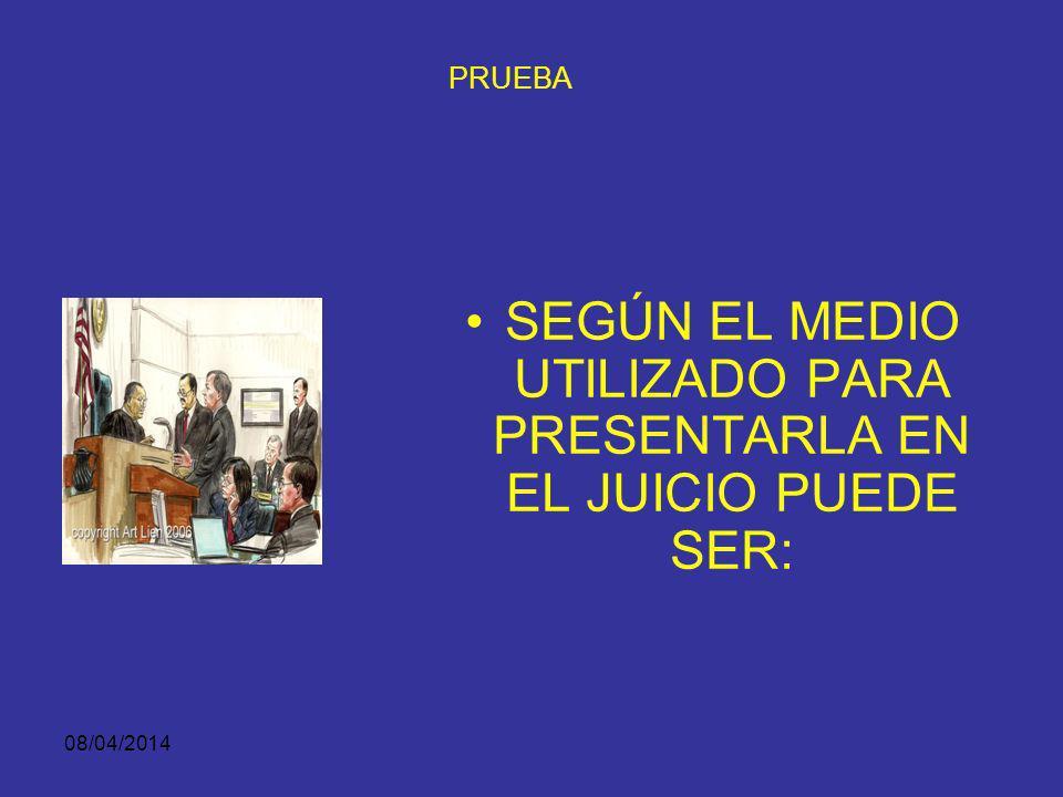 SEGÚN EL MEDIO UTILIZADO PARA PRESENTARLA EN EL JUICIO PUEDE SER: