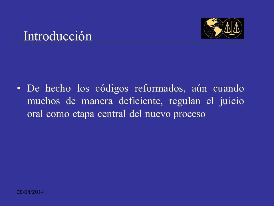 Introducción De hecho los códigos reformados, aún cuando muchos de manera deficiente, regulan el juicio oral como etapa central del nuevo proceso.