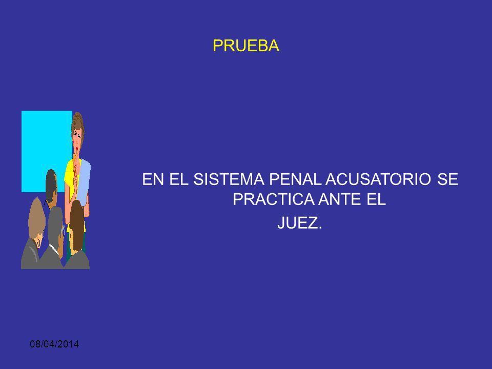 EN EL SISTEMA PENAL ACUSATORIO SE PRACTICA ANTE EL
