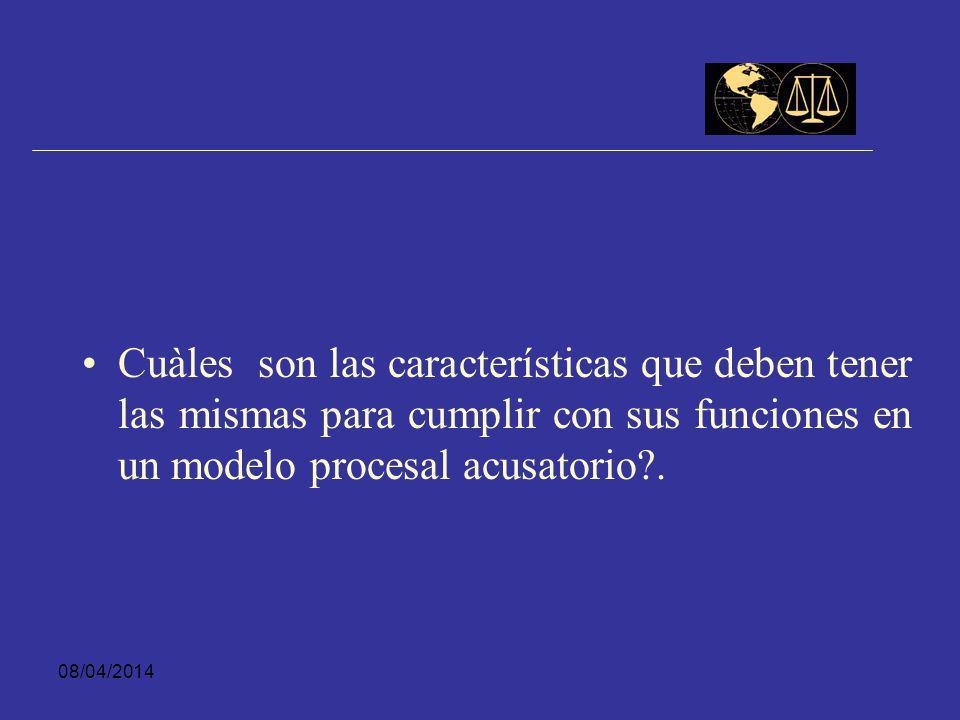 Cuàles son las características que deben tener las mismas para cumplir con sus funciones en un modelo procesal acusatorio .