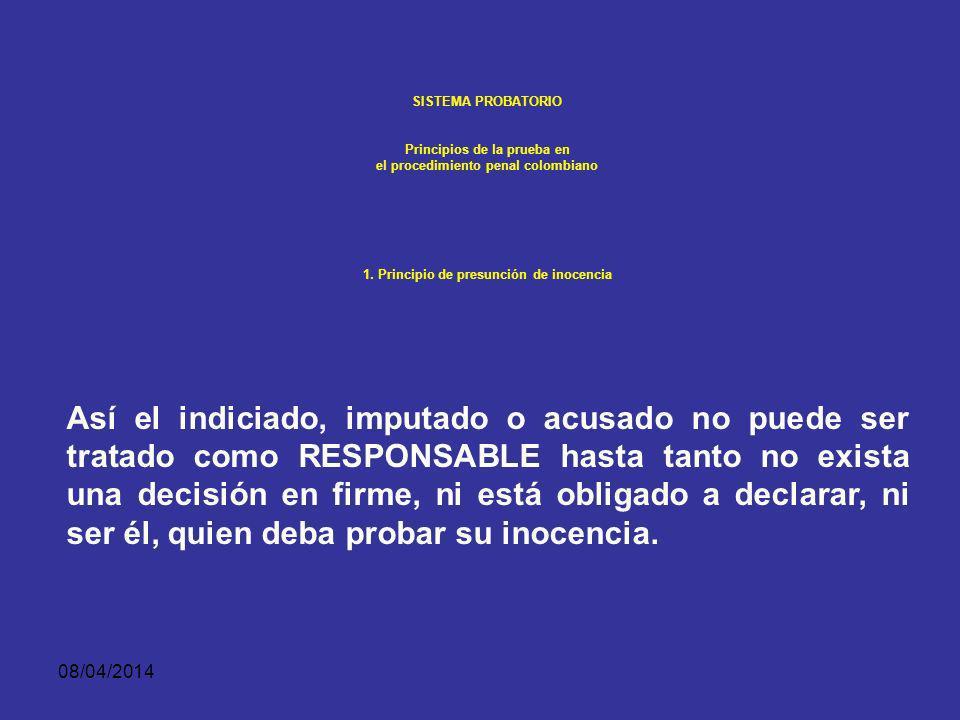 SISTEMA PROBATORIO Principios de la prueba en. el procedimiento penal colombiano. 1. Principio de presunción de inocencia.