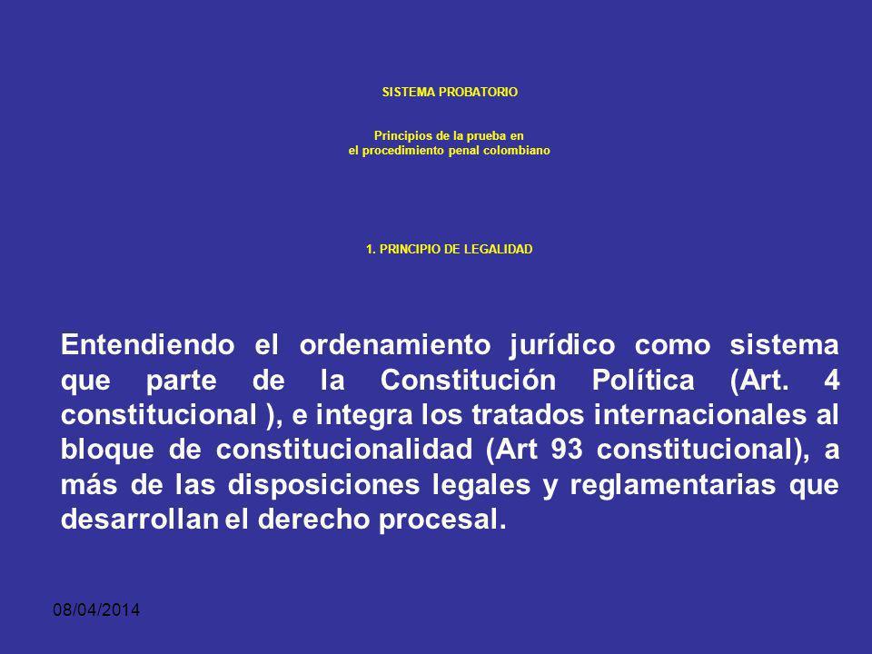 SISTEMA PROBATORIO Principios de la prueba en. el procedimiento penal colombiano. 1. PRINCIPIO DE LEGALIDAD.