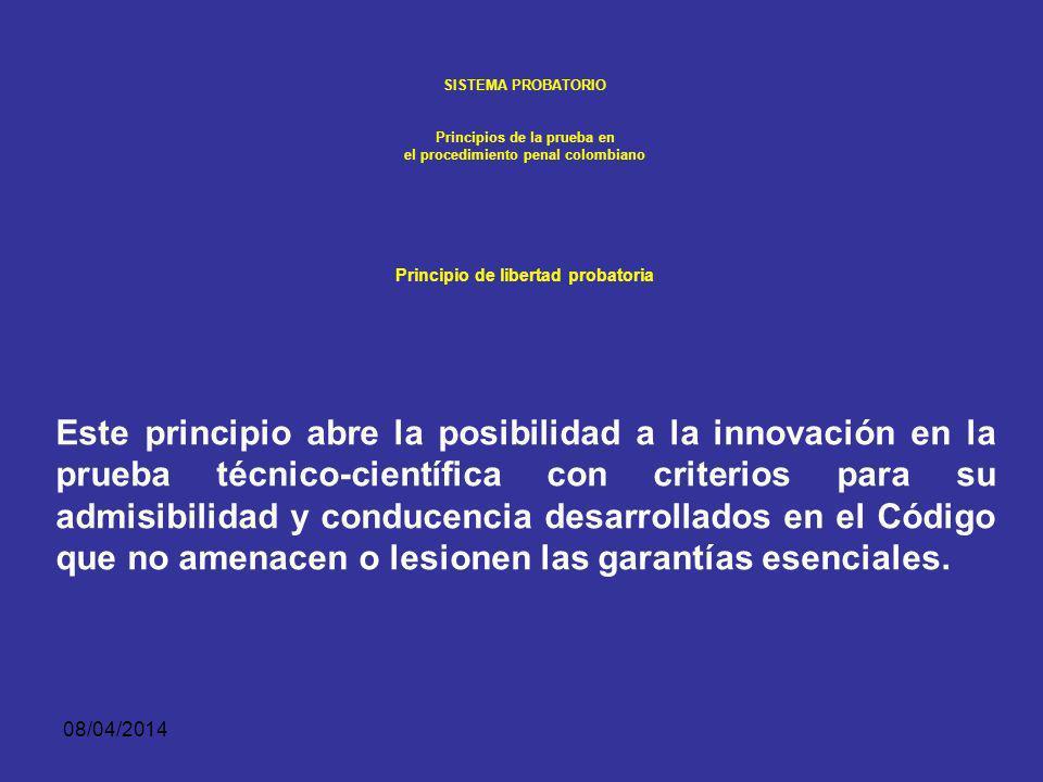 SISTEMA PROBATORIO Principios de la prueba en. el procedimiento penal colombiano. Principio de libertad probatoria.