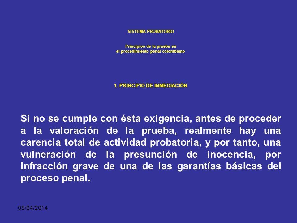 SISTEMA PROBATORIO Principios de la prueba en. el procedimiento penal colombiano. 1. PRINCIPIO DE INMEDIACIÓN.