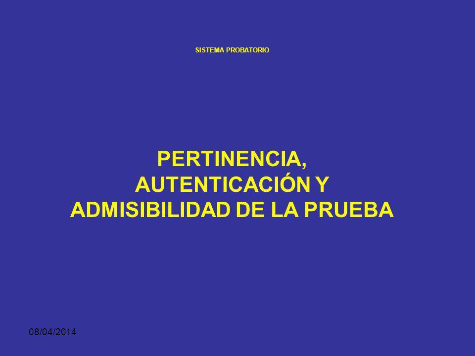 PERTINENCIA, AUTENTICACIÓN Y ADMISIBILIDAD DE LA PRUEBA