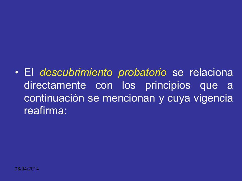 El descubrimiento probatorio se relaciona directamente con los principios que a continuación se mencionan y cuya vigencia reafirma: