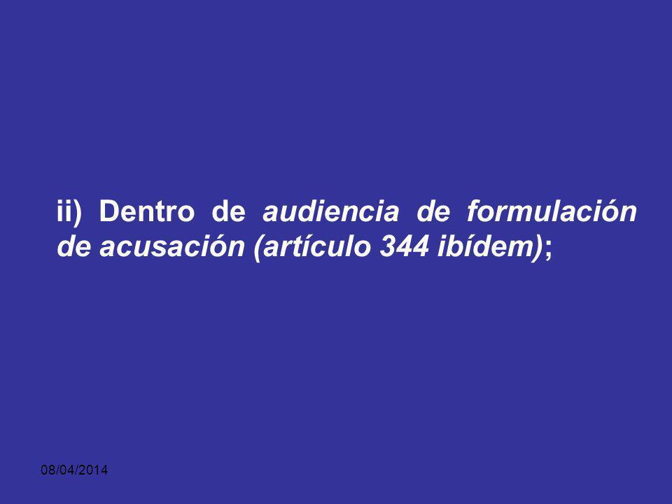 ii) Dentro de audiencia de formulación de acusación (artículo 344 ibídem);