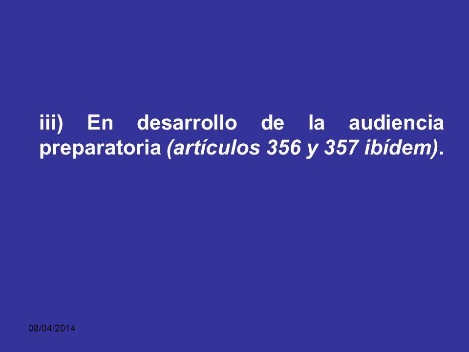 iii) En desarrollo de la audiencia preparatoria (artículos 356 y 357 ibídem).