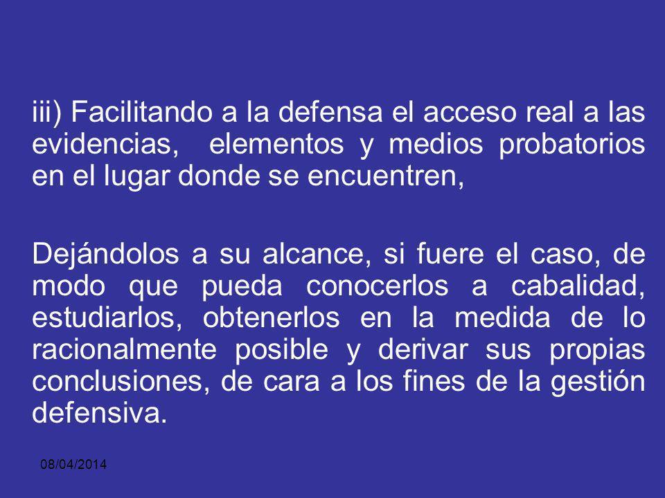 iii) Facilitando a la defensa el acceso real a las evidencias, elementos y medios probatorios en el lugar donde se encuentren,