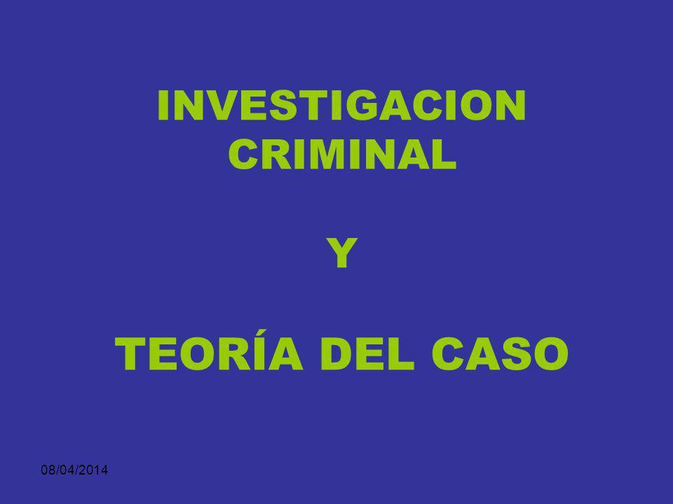 INVESTIGACION CRIMINAL Y TEORÍA DEL CASO