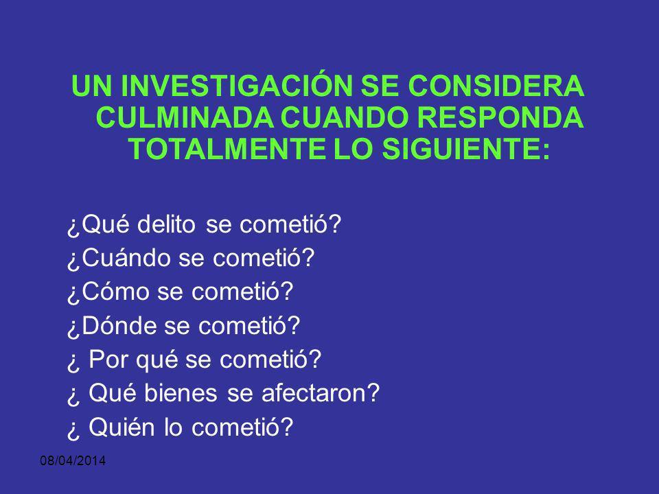 UN INVESTIGACIÓN SE CONSIDERA CULMINADA CUANDO RESPONDA TOTALMENTE LO SIGUIENTE: