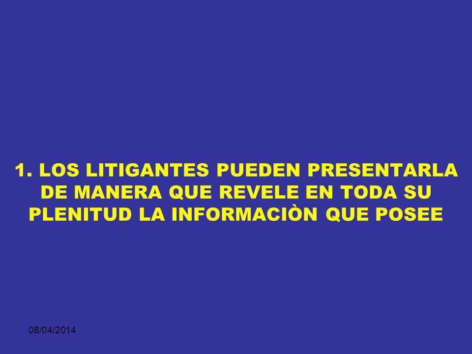 1. LOS LITIGANTES PUEDEN PRESENTARLA DE MANERA QUE REVELE EN TODA SU PLENITUD LA INFORMACIÒN QUE POSEE