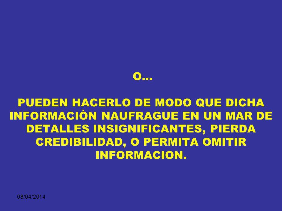 O… PUEDEN HACERLO DE MODO QUE DICHA INFORMACIÒN NAUFRAGUE EN UN MAR DE DETALLES INSIGNIFICANTES, PIERDA CREDIBILIDAD, O PERMITA OMITIR INFORMACION.