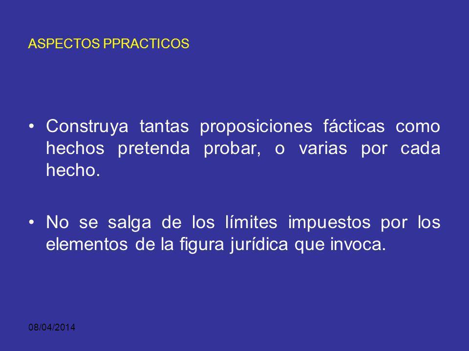 ASPECTOS PPRACTICOS Construya tantas proposiciones fácticas como hechos pretenda probar, o varias por cada hecho.