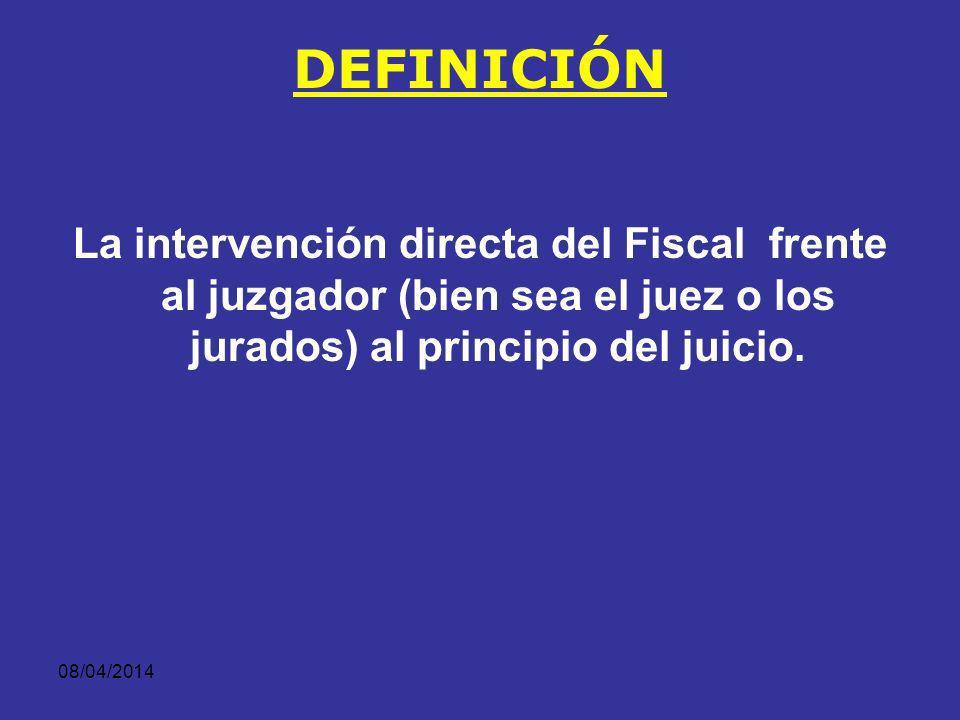 DEFINICIÓN La intervención directa del Fiscal frente al juzgador (bien sea el juez o los jurados) al principio del juicio.