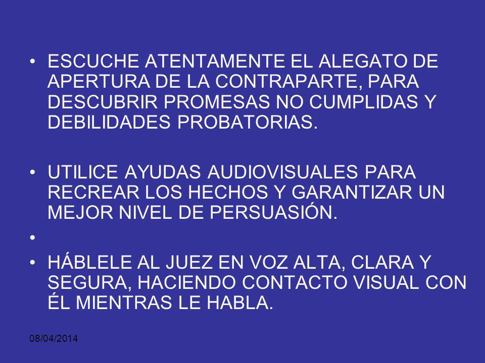 ESCUCHE ATENTAMENTE EL ALEGATO DE APERTURA DE LA CONTRAPARTE, PARA DESCUBRIR PROMESAS NO CUMPLIDAS Y DEBILIDADES PROBATORIAS.