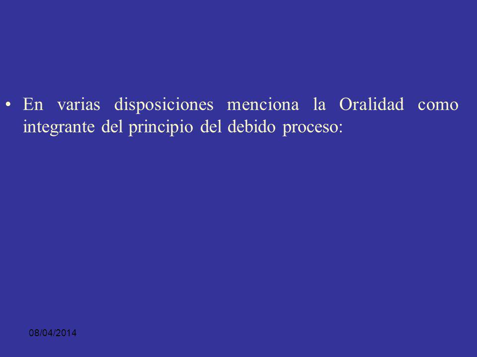En varias disposiciones menciona la Oralidad como integrante del principio del debido proceso: