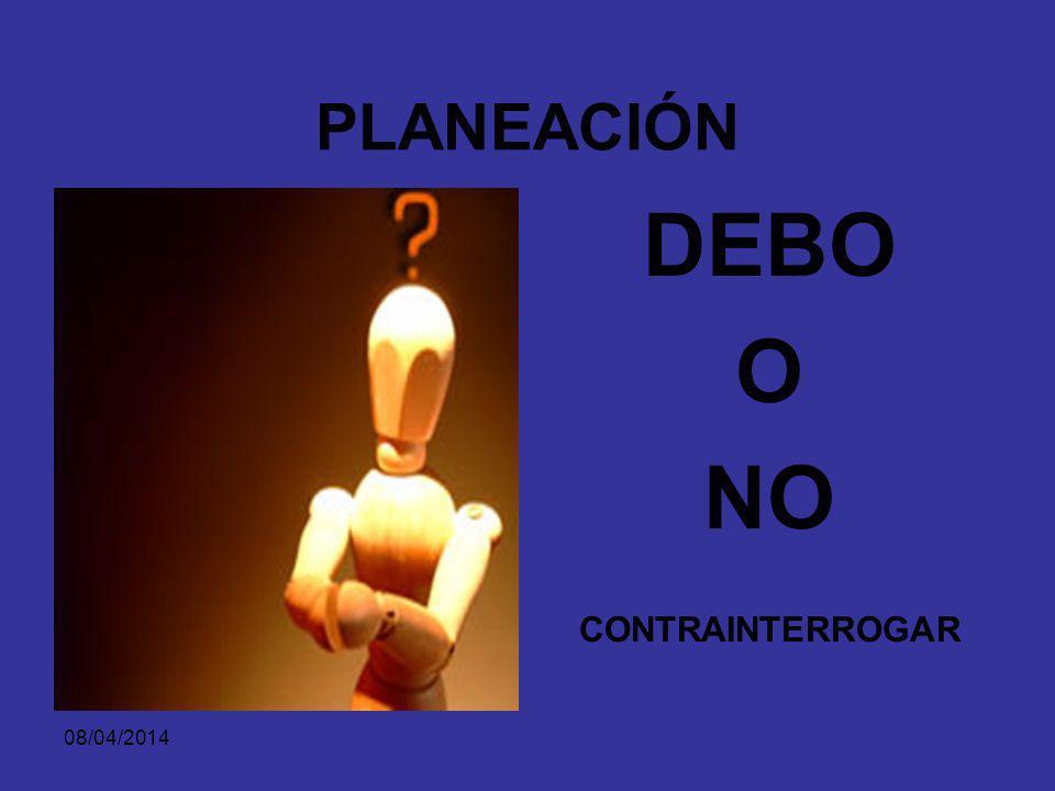 PLANEACIÓN DEBO O NO CONTRAINTERROGAR 29/03/2017