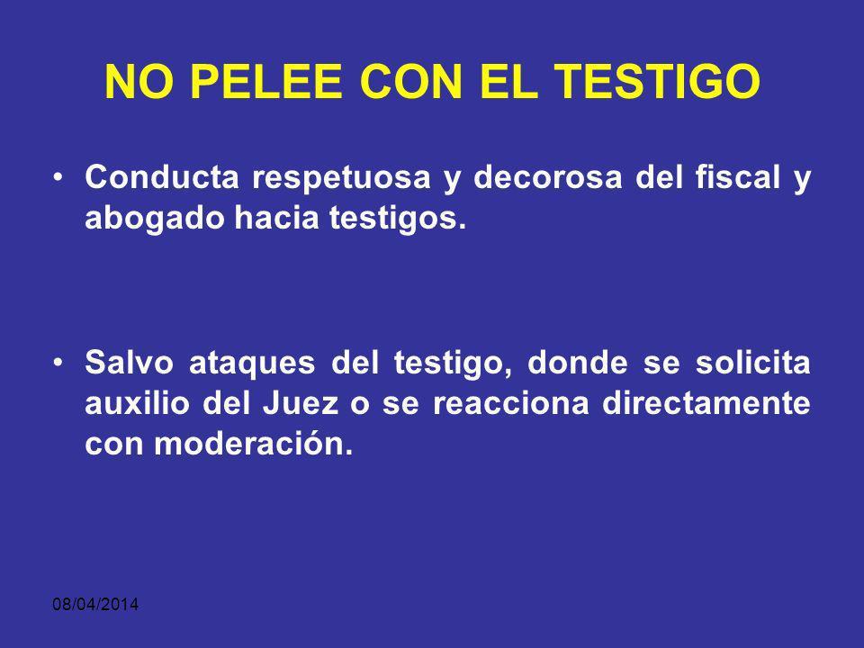NO PELEE CON EL TESTIGO Conducta respetuosa y decorosa del fiscal y abogado hacia testigos.