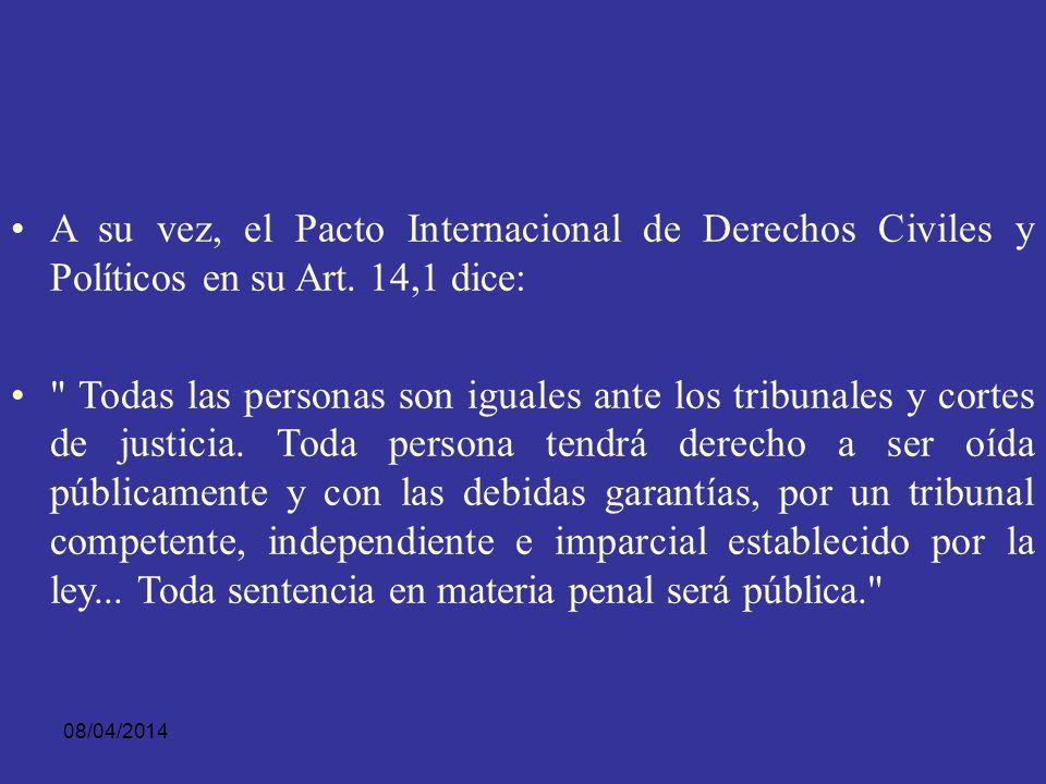 A su vez, el Pacto Internacional de Derechos Civiles y Políticos en su Art. 14,1 dice: