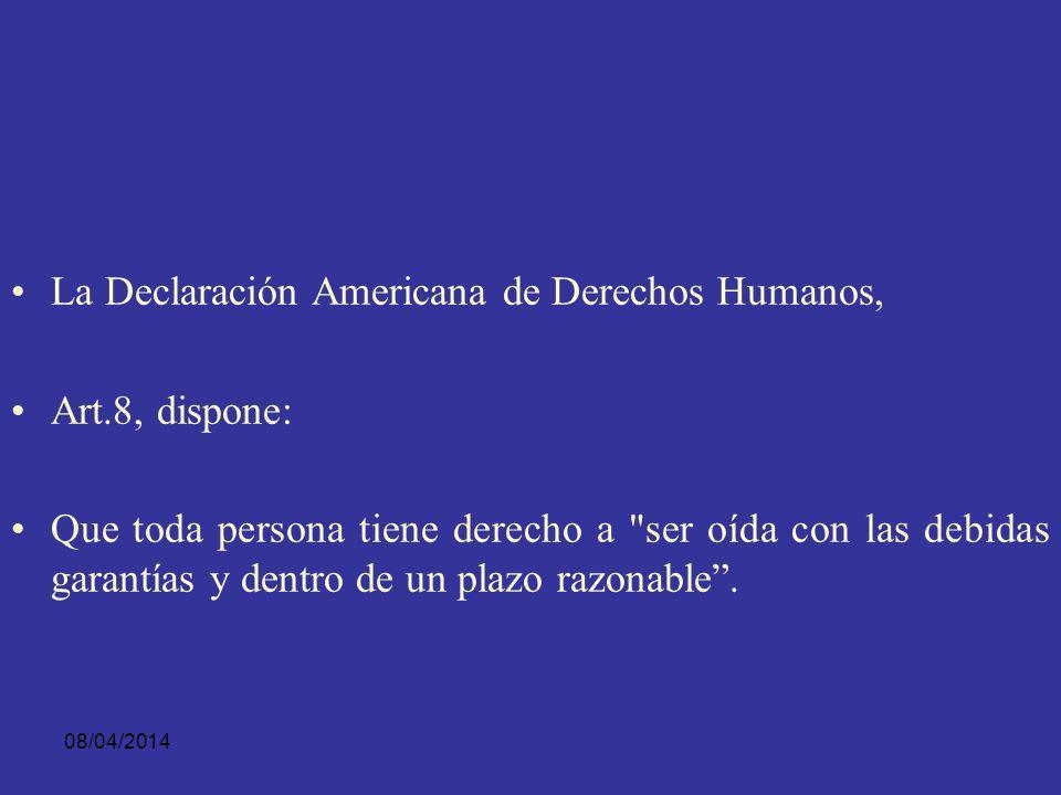 La Declaración Americana de Derechos Humanos, Art.8, dispone: